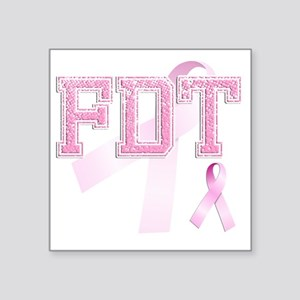 "FDT initials, Pink Ribbon, Square Sticker 3"" x 3"""
